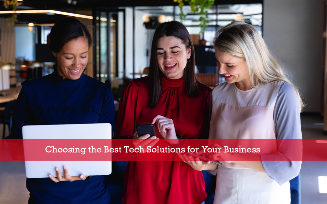 5 Tips for Choosing the Best Tech Solutions for Your Business
